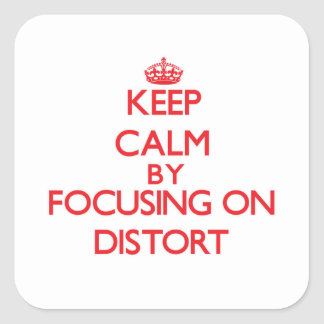 Keep Calm by focusing on Distort Square Sticker