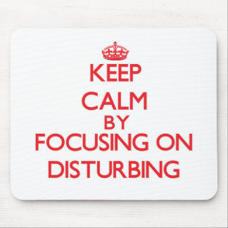 Keep Calm by focusing on Disturbing Mouse Pad
