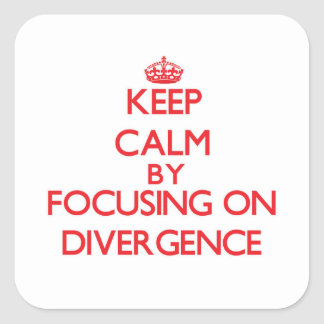 Keep Calm by focusing on Divergence Square Sticker