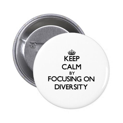 Keep Calm by focusing on Diversity Pinback Button