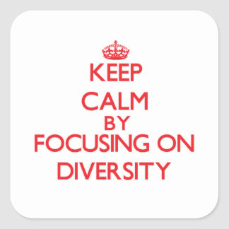 Keep Calm by focusing on Diversity Square Sticker