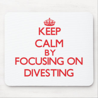Keep Calm by focusing on Divesting Mousepad