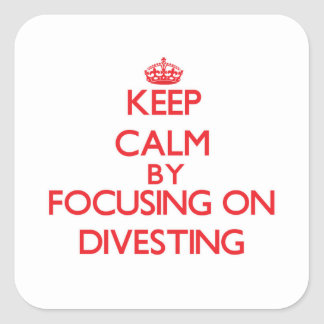 Keep Calm by focusing on Divesting Stickers
