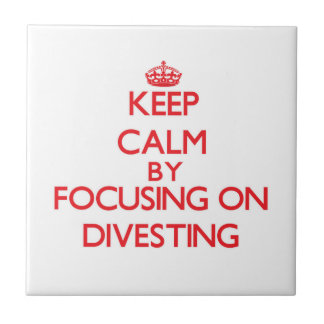 Keep Calm by focusing on Divesting Ceramic Tiles