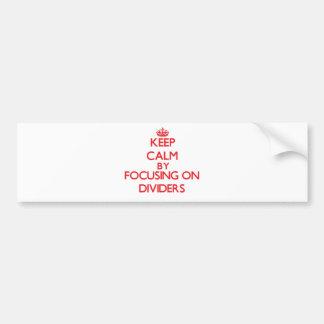 Keep Calm by focusing on Dividers Car Bumper Sticker
