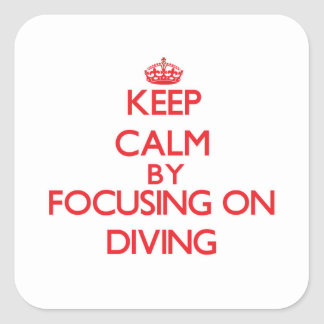 Keep Calm by focusing on Diving Square Sticker