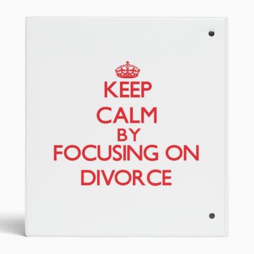Keep Calm by focusing on Divorce 3 Ring Binders