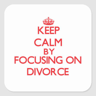Keep Calm by focusing on Divorce Square Sticker