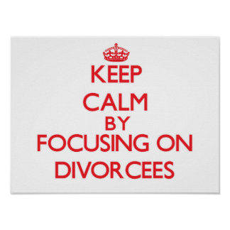 Keep Calm by focusing on Divorcees Poster