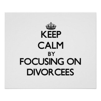 Keep Calm by focusing on Divorcees Posters