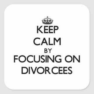 Keep Calm by focusing on Divorcees Square Stickers