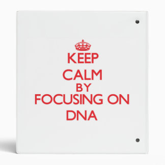 Keep Calm by focusing on DNA 3 Ring Binder