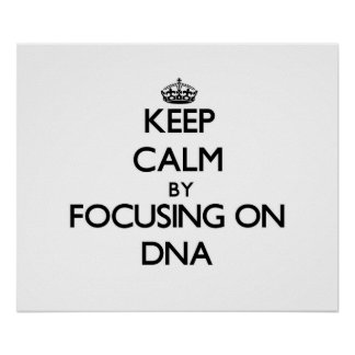 Keep Calm by focusing on DNA Posters