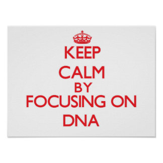 Keep Calm by focusing on DNA Print