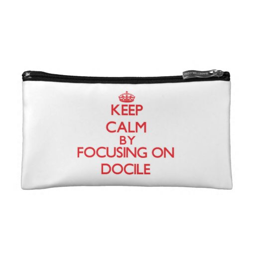 Keep Calm by focusing on Docile Cosmetics Bags