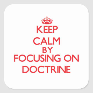 Keep Calm by focusing on Doctrine Square Sticker