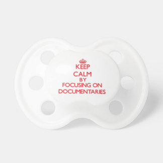 Keep Calm by focusing on Documentaries Pacifier