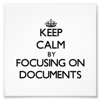 Keep Calm by focusing on Documents Photo