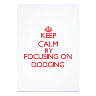 Keep Calm by focusing on Dodging 5x7 Paper Invitation Card