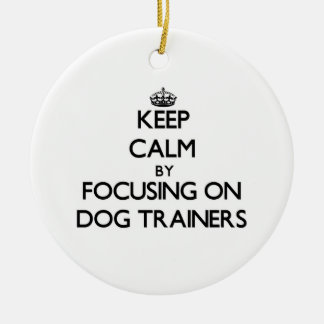 Keep Calm by focusing on Dog Trainers Christmas Ornaments