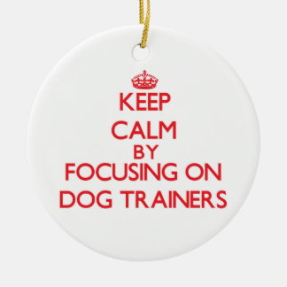 Keep Calm by focusing on Dog Trainers Ornament