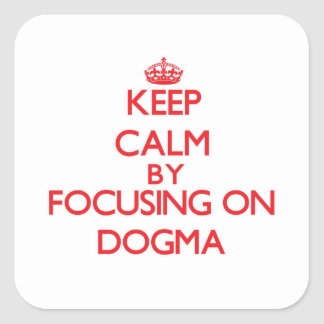 Keep Calm by focusing on Dogma Square Sticker
