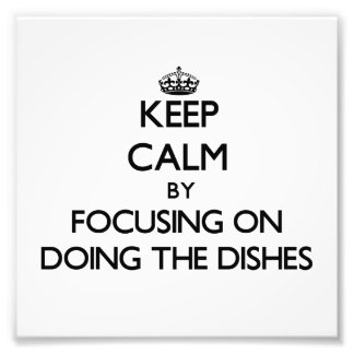 Keep Calm by focusing on Doing The Dishes Photographic Print