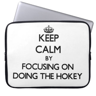 Keep Calm by focusing on Doing The Hokey Laptop Computer Sleeves