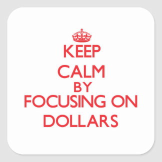 Keep Calm by focusing on Dollars Square Sticker