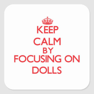Keep Calm by focusing on Dolls Square Sticker