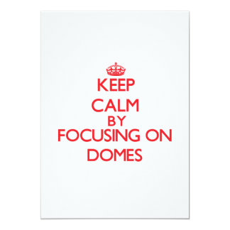 Keep Calm by focusing on Domes 5x7 Paper Invitation Card