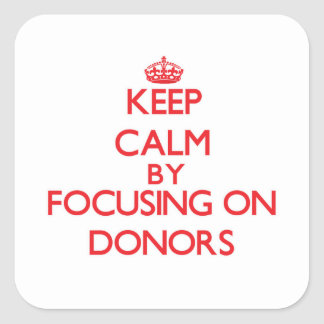 Keep Calm by focusing on Donors Stickers