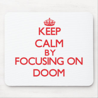 Keep Calm by focusing on Doom Mouse Pad