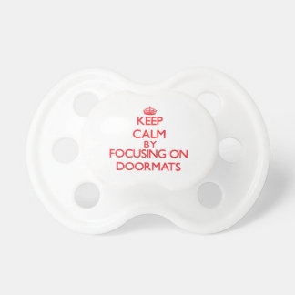 Keep Calm by focusing on Doormats Baby Pacifiers