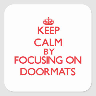 Keep Calm by focusing on Doormats Square Sticker
