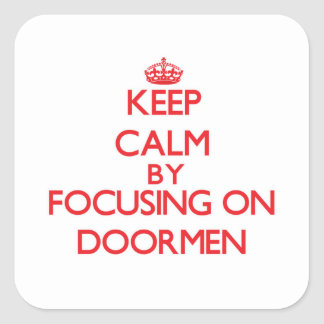 Keep Calm by focusing on Doormen Sticker