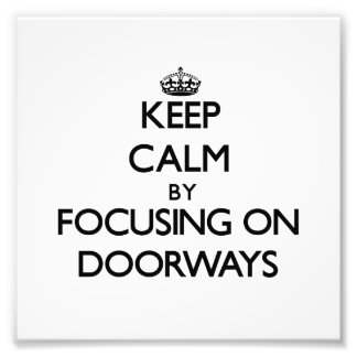 Keep Calm by focusing on Doorways Photo Art