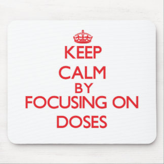 Keep Calm by focusing on Doses Mouse Pad
