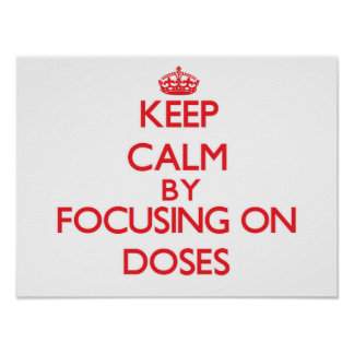 Keep Calm by focusing on Doses Poster