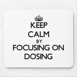 Keep Calm by focusing on Dosing Mouse Pad