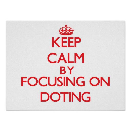 Keep Calm by focusing on Doting Posters