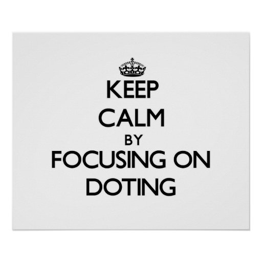 Keep Calm by focusing on Doting Poster