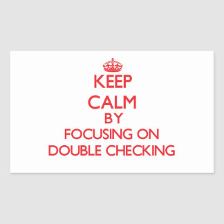 Keep Calm by focusing on Double Checking Rectangular Stickers