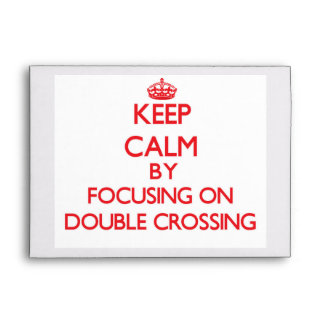 Keep Calm by focusing on Double Crossing Envelopes