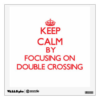 Keep Calm by focusing on Double Crossing Wall Graphic