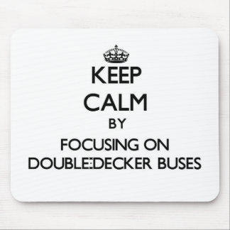 Keep Calm by focusing on Double-Decker Buses Mouse Pad
