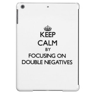 Keep Calm by focusing on Double Negatives iPad Air Case