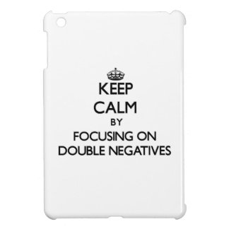Keep Calm by focusing on Double Negatives iPad Mini Cases