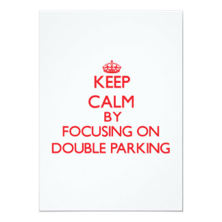 Keep Calm by focusing on Double Parking 5x7 Paper Invitation Card