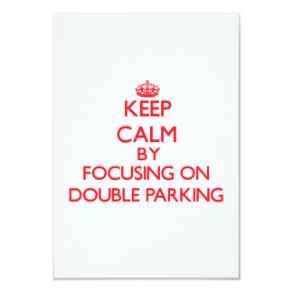 Keep Calm by focusing on Double Parking 3.5x5 Paper Invitation Card